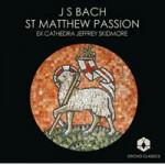 Ex Cathedra: ST MATTHEW PASSION J S Bach