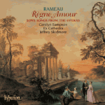 Ex Cathedra: RÈGNE AMOUR Love songs from the operas of Jean-Philippe Rameau